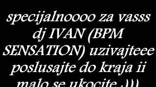 DJ IVAN VS DJ ZET BPM SENSATION MIX SPEDIAL FOR YOU ENJOY PEOPLE