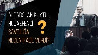 Alparslan Kuytul Hocaefendi savcılığa neden ifade verdi?