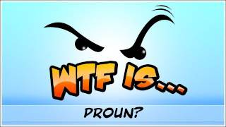 WTF Is... - Proun ?