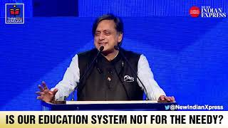 Is our education system not for the Needy?  Shashi Tharoor