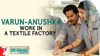 Varun-Anushka work in a textile factory | Varun Dhawan | Anushka Sharma | Sui Dhaaga - Made In India