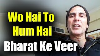 Akshay Kumar Makes An Appeal To All Indians - Donate Money To Martyrs Family - Bharat Ke Veer