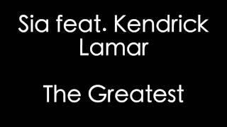 Sia feat. Kendrick Lamar - The Greatest Lyrics