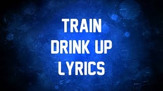 Train - Drink Up (JBX Lyrics)