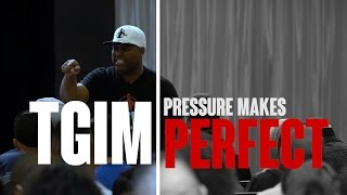 TGIM   PRESSURE MAKES PERFECT