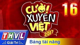 THVL | Cười xuyên Việt 2017 - Tập 16: Chung kết xếp hạng Bảng tài năng