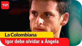 Igor debe olvidar a Ángela | La Colombiana - T1E31