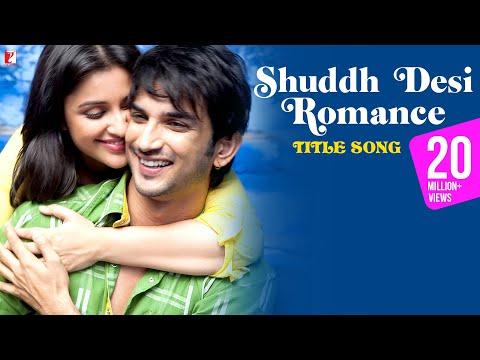 Shuddh Desi Romance - Full Title Song | Sushant Singh Rajput | Parineeti Chopra | Vaani Kapoor
