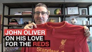 John Oliver: Why I love Liverpool FC