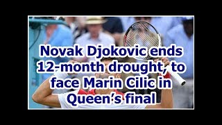 Novak Djokovic ends 12-month drought, to face Marin Cilic in Queen's final