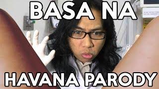HAVANA PARODY - BASA NA by Sir Rex