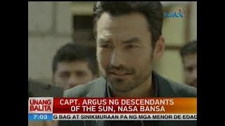 UB: Capt. Argus ng Descendants of the Sun, nasa bansa