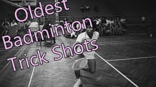 Oldest Badminton Trick shots