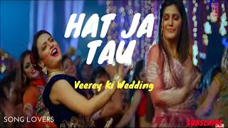 Hat Ja Tau Video | Veerey Ki Wedding | Sapna Chaudhary | Sunidhi Chauhan