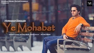 YE Mohabat I Nouman Khalid I Mannan Music I Latest Hindi Songs 2016