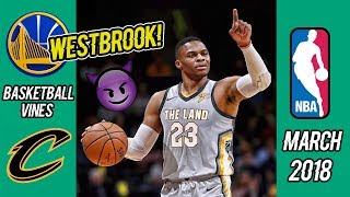 NEW BEST Basketball Vines of MARCH 2018 WEEK 2 || WESTBROOK X LEBRON!