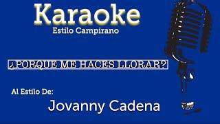 Karaoke - ¿Porque Me Haces Llorar? - Jovanny Cadena