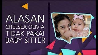 Alasan Chelsea Olivia Tidak Menggunakan Baby Sitter Untuk Mengurus Anak