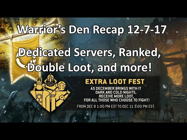 Warrior's den recap 12/7/17- Dedicated servers!  Ranked changes!  Double loot!