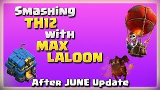 After JUNE Update: Smashing TH12 with MAX LALOON | TH12 War Strategy #02 | COC 2018 |