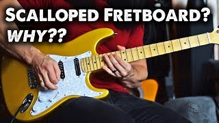 Why use a Scalloped Fretboard?? The good and the bad...
