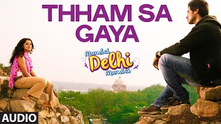 'Thham Sa Gaya' Full AUDIO Song | Mumbai Delhi Mumbai | Papon | Sawan Dutta