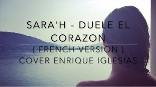 DUELE EL CORAZON ( FRENCH VERSION ) Enrique Iglesias ft. Wisin ( Sara'h Cover )