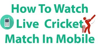 How To Watch Live Cricket Match In Mobile