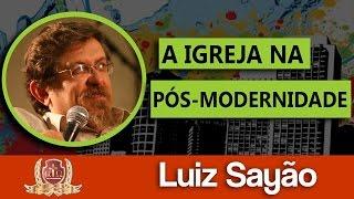A Igreja na Pós-Modernidade 1/6 - Luiz Sayão.