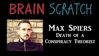 BrainScratch: Max Spiers - Death of a Conspiracy Theorist