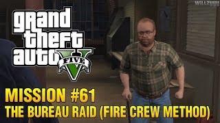 Grand Theft Auto V - Mission #61 - The Bureau Raid (Fire Crew Method)