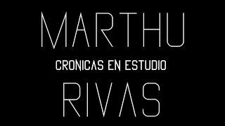 Marthu Rivas - CRONICAS EN ESTUDIO