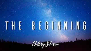 The Beginning | Chillstep Selection 2019