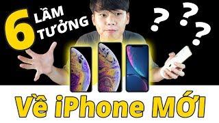 6 LẦM TƯỞNG VỀ BỘ BA iPHONE MỚI 2018!!!