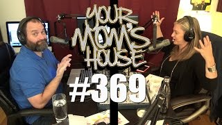 Your Mom's House Podcast - Ep. 369