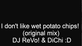 I don't like wet potato chips! (original mix)