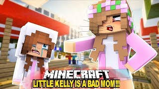 LITTLE KELLY IS A BAD MOM!!! - Minecraft Little Club Adventures