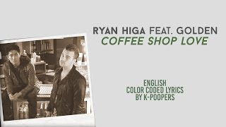Ryan Higa (ft. Golden) - Coffee Shop Love Lyrics (Color Coded) || by: K-Poopers