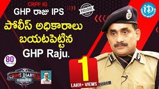 CRPF IG GHP Raju Exclusive Interview    Crime Diaries With Muralidhar #80
