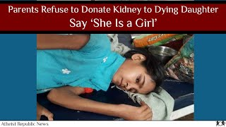 Parents Refuse to Donate Kidney to Dying Daughter, Say 'She Is a Girl' 👨‍👩‍👧