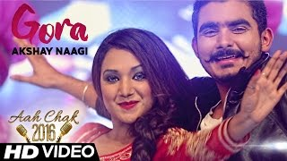 Akshay Naagi - Gora | Full Video | Aah Chak 2016