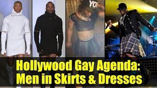 HOLLYWOOD GAY AGENDA | Men in Skirts & Dresses !!!