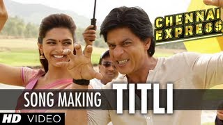 Titli Song Making Chennai Express | Shah Rukh Khan, Deepika Padukone