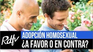 Adopción homosexual ¿A favor o en contra?