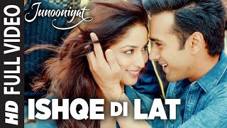 Ishqe Di Lat Full Video Song | Junooniyat | Pulkit Samrat, Yami Gautam