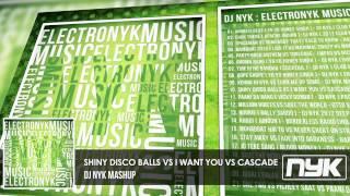 SHINY DISCO BALLS vs I WANT YOU vs CASCADE ( DJ NYK MASHUP )