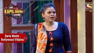Sarla Meets Bollywood Villains - The Kapil Sharma Show