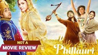 Phillauri | Not A Movie Review | Sucharita Tyagi