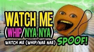Annoying Orange - WATCH ME (WHIP/ NYA NYA)