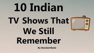 10 Indian TV Shows That We Still Remember